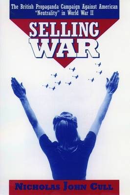Selling War: The British Propaganda Campaign Against American 'Neutrality' in World War II