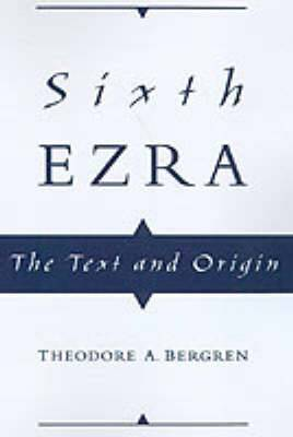 Sixth Ezra: The Text and Origin