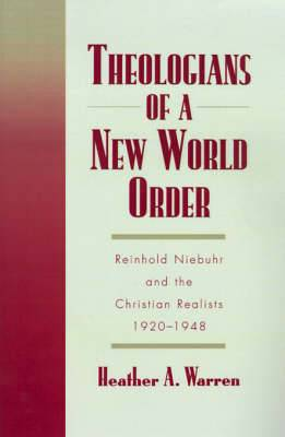 Theologians of a New World Order: Reinhold Niebuhr and the Christian Realists, 1920-48