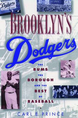 Brooklyn's Dodgers: The Bums, the Borough and the Best of Baseball, 1947-1957