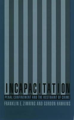 Incapacitation: Penal Confinement and the Restraint of Crime