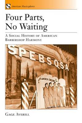 Four Parts, No Waiting: A Social History of American Barbershop Harmony