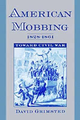 American Mobbing, 1828-1861: Toward Civil War