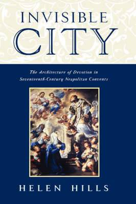Invisible City: The Architecture of Devotion in Seventeenth Century Neapolitan Convents
