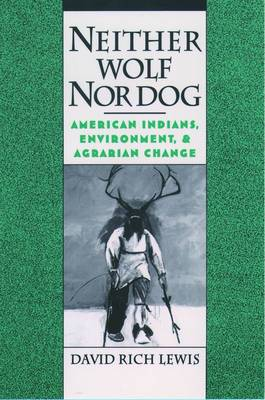 Neither Wolf Nor Dog: American Indians, Environment and Agrarian Change