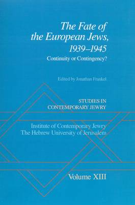 Studies in Contemporary Jewry: XIII: The Fate of the European Jews, 1939-1945: Continuity or Contingency?