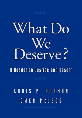 What Do We Deserve?: A Reader on Justice and Desert