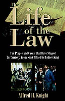 The Life of the Law: The People and Cases That Have Shaped Our Society, from King Alfred to Rodney King