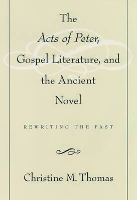 The Acts Of Peter, Gospel Literature and the Ancient Novel: Rewriting the Past