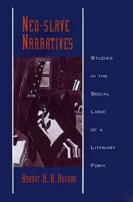Neo-slave Narratives: Studies in the Social Logic of a Literary Form