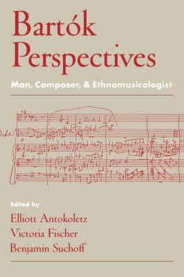 Bartok Perspectives: Man, Composer and Ethnomusicologist