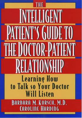 The Intelligent Patient's Guide to the Doctor-Patient Relationship: Learning How to Talk So Your Doctor Will Listen