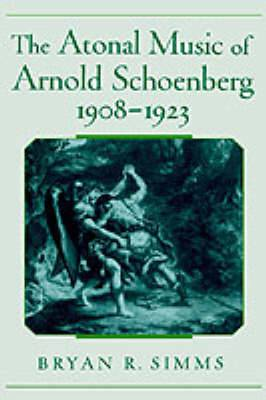 The Atonal Music of Arnold Schoenberg, 1908-1923