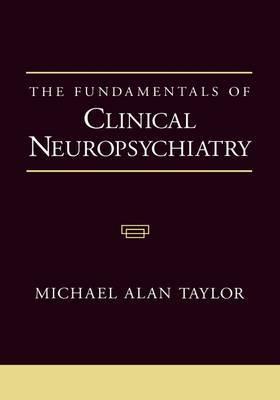 The Fundamentals of Clinical Neuropsychiatry