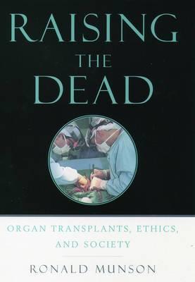 Raising the Dead: Organ Transplants, Ethics and Society