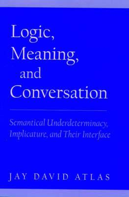 Logic, Meaning and Conversation: Semantical Underdeterminacy, Implicature and Their Interface