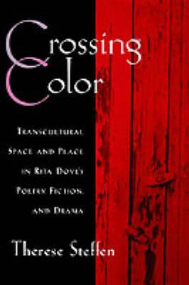 Crossing Color: Transcultural Space and Place in Rita Dove's Poetry, Fiction and Drama