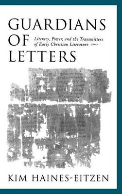 Guardians of Letters: Literacy, Power, and the Transmitters of Early Christian Literature