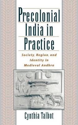 Precolonial India in Practice: Society, Region and Identity in Medieval Andhra