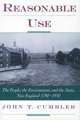 Reasonable Use: The People, the Environment and the State, New England, 1790-1930