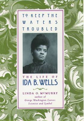 To Keep the Waters Troubled: The Life of Ida B.Wells
