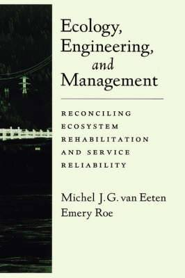 Ecology, Engineering and Management: Reconciling Ecosystem Rehabilitation and Service Reliability