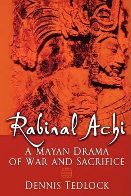Rabinal Achi: A Mayan Drama of Sacrifice