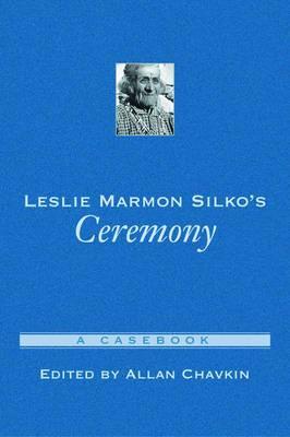 Leslie Marmon Silko's  Ceremony : A Casebook