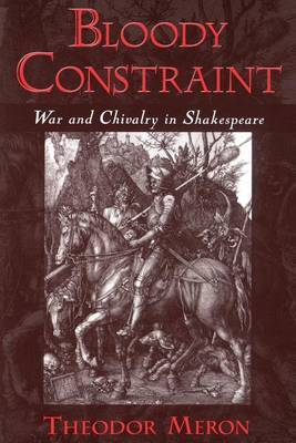 Bloody Constraint: War and Chivalry in Shakespeare