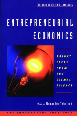 The Entrepreneurial Economist: Bright Ideas from the Dismal Science