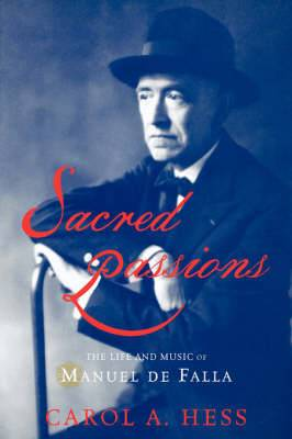 Sacred Passions: the Life and Music of Manuel De Falla