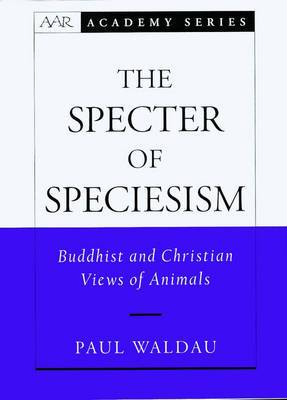 The Specter of Speciesism: Buddhist and Christian Views of Animals