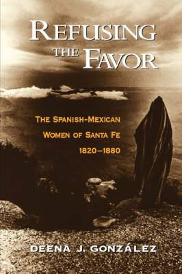Refusing the Favor: Spanish-Mexican Women of Santa Fe, 1820-1880