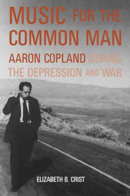 Music for the Common Man: Aaron Copland During the Depression and War