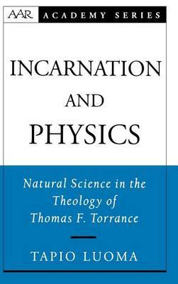 Incarnation and Physics: Natural Science in the Theology of Thomas F.Torrance