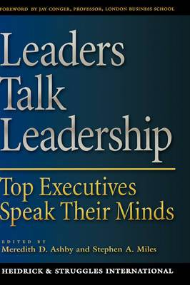 Leaders Talk Leadership: Top Executives Speak Their Minds