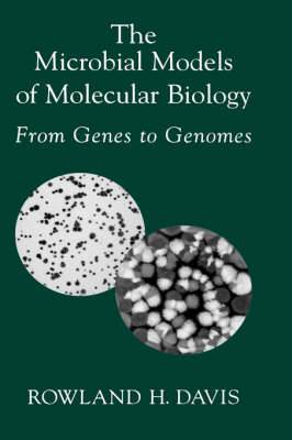 The Microbial Models of Molecular Biology: From Genes to Genomes