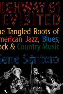 Highway 61 Revisited: The Tangled Roots of American Jazz, Blues, Rock, and Country Music