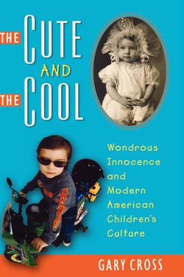The Cute and the Cool: Wondrous Innocence and Modern American Children's Culture