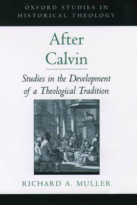 After Calvin: Studies in the Development of a Theological Tradition