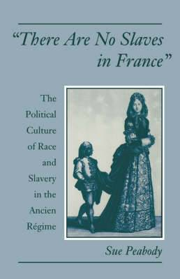 There are No Slaves in France: The Political Culture of Race and Slavery in the Ancien Regime