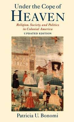 Under the Cope of Heaven: Religion, Society and Politics in Colonial America