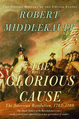 The Glorious Cause: The American Revolution 1763-1789