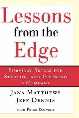 Lessons From the Edge: Survival Skills for Starting and Growing a Company