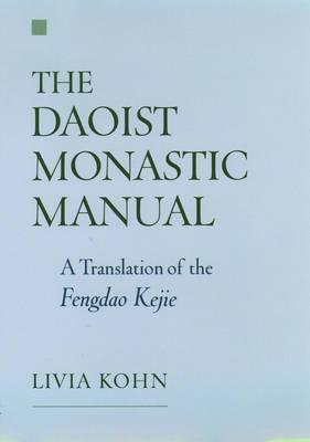 The Daoist Monastic Manual: A Translation of the Fengdao Kejie