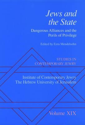 Studies in Contemporary Jewry: v. 19: Jews and the State - Dangerous Alliances and the Perils of Privilege