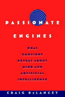 Passionate Engines: What Emotions Reveal about the Mind and Artificial Intelligence