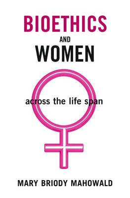 Bioethics and Women: Across the Lifespan