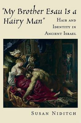 My Brother Esau is a Hairy Man: Hair and Identity in Ancient Israel