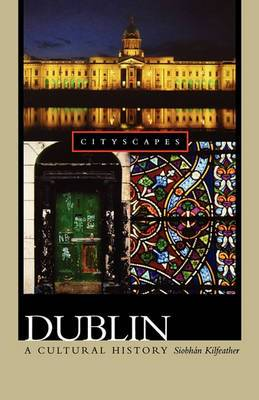 Dublin: A Cultural History